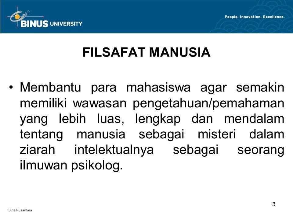 Bina Nusantara Membantu para mahasiswa agar semakin memiliki wawasan pengetahuan/pemahaman yang lebih luas, lengkap dan mendalam tentang manusia sebagai misteri dalam ziarah intelektualnya sebagai seorang ilmuwan psikolog.