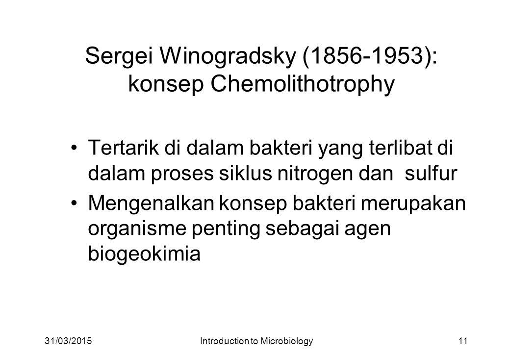 Sergei Winogradsky (1856-1953): konsep Chemolithotrophy Tertarik di dalam bakteri yang terlibat di dalam proses siklus nitrogen dan sulfur Mengenalkan