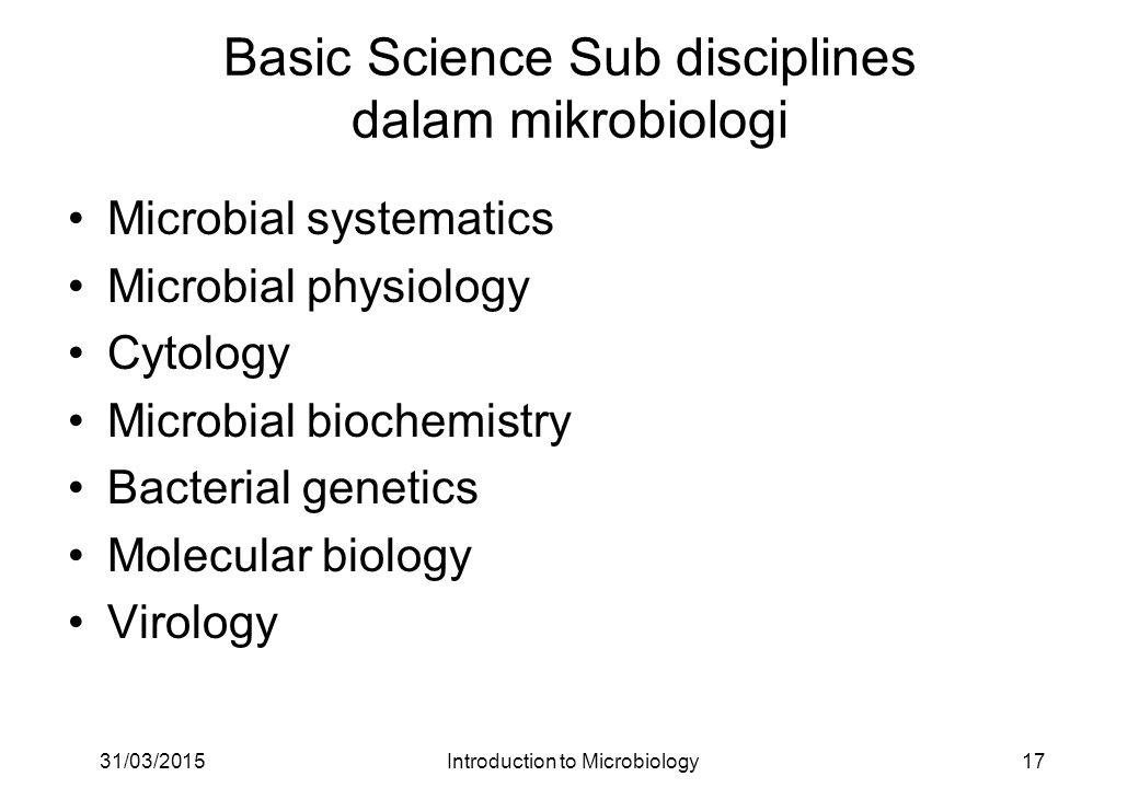 Basic Science Sub disciplines dalam mikrobiologi Microbial systematics Microbial physiology Cytology Microbial biochemistry Bacterial genetics Molecul