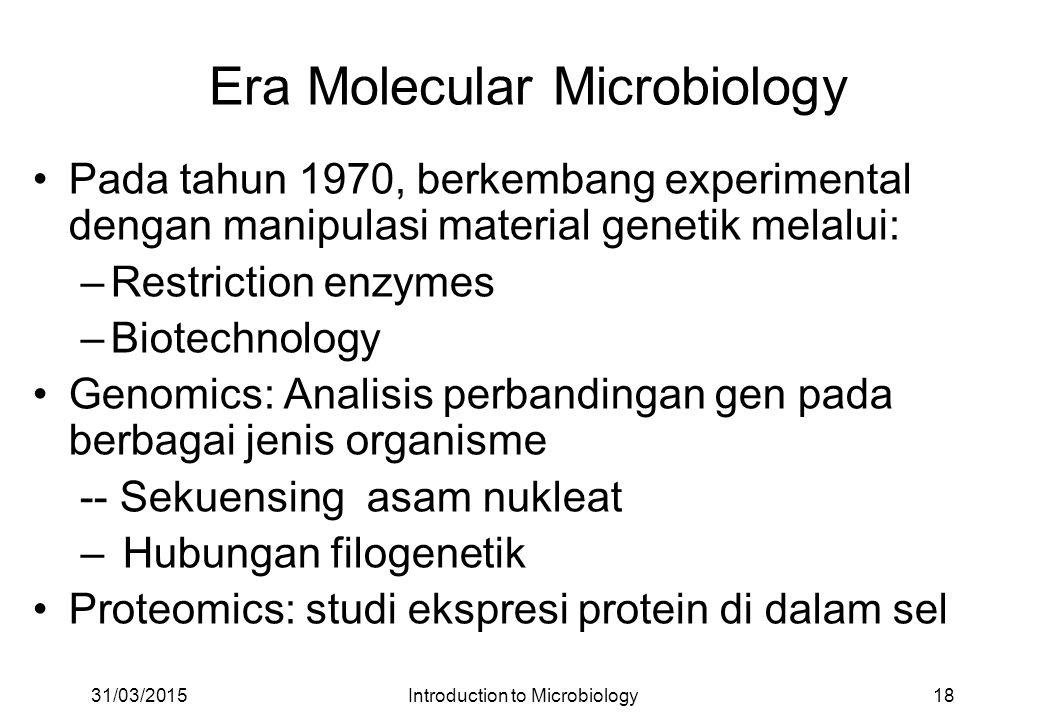 Era Molecular Microbiology Pada tahun 1970, berkembang experimental dengan manipulasi material genetik melalui: –Restriction enzymes –Biotechnology Ge
