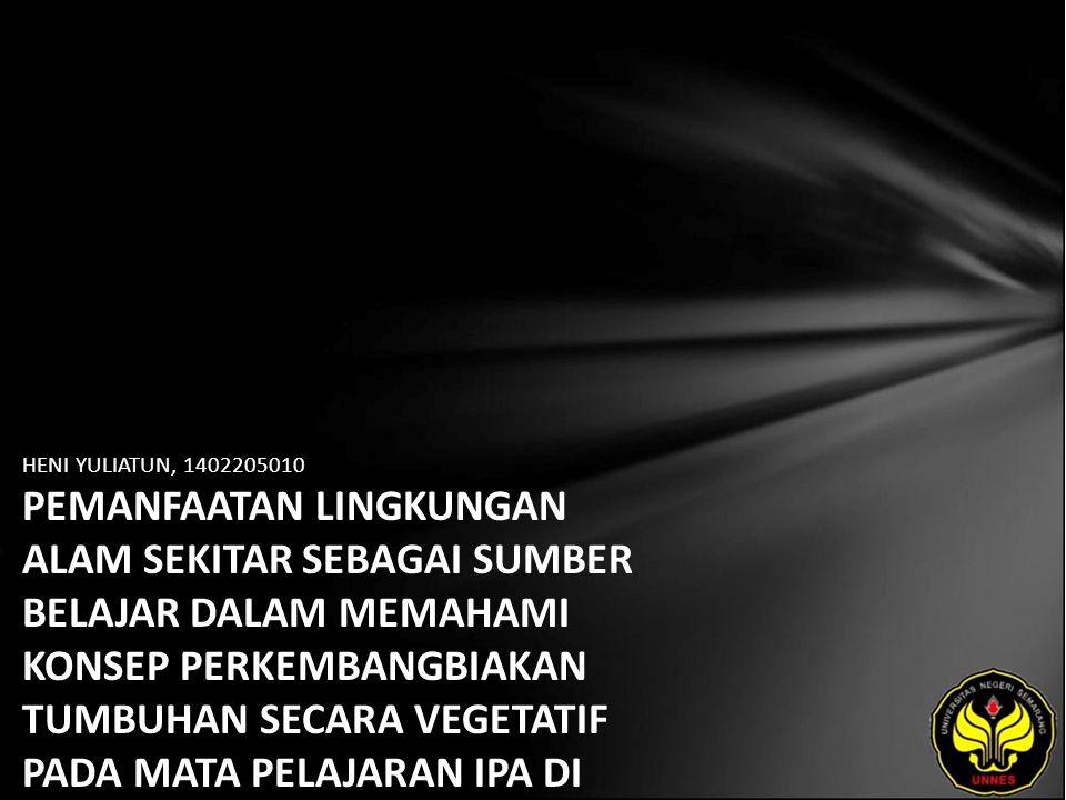 Identitas Mahasiswa - NAMA : HENI YULIATUN - NIM : 1402205010 - PRODI : Pendidikan Guru Kelas Sekolah Dasar - JURUSAN : Pendidikan Sekolah Dasar - FAKULTAS : Ilmu Pendidikan - EMAIL : hennykid pada domain yahoo.com - PEMBIMBING 1 : Dr.