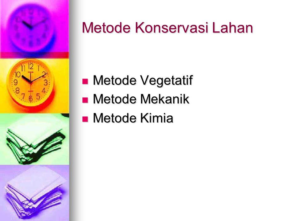 Metode Konservasi Lahan Metode Vegetatif Metode Vegetatif Metode Mekanik Metode Mekanik Metode Kimia Metode Kimia