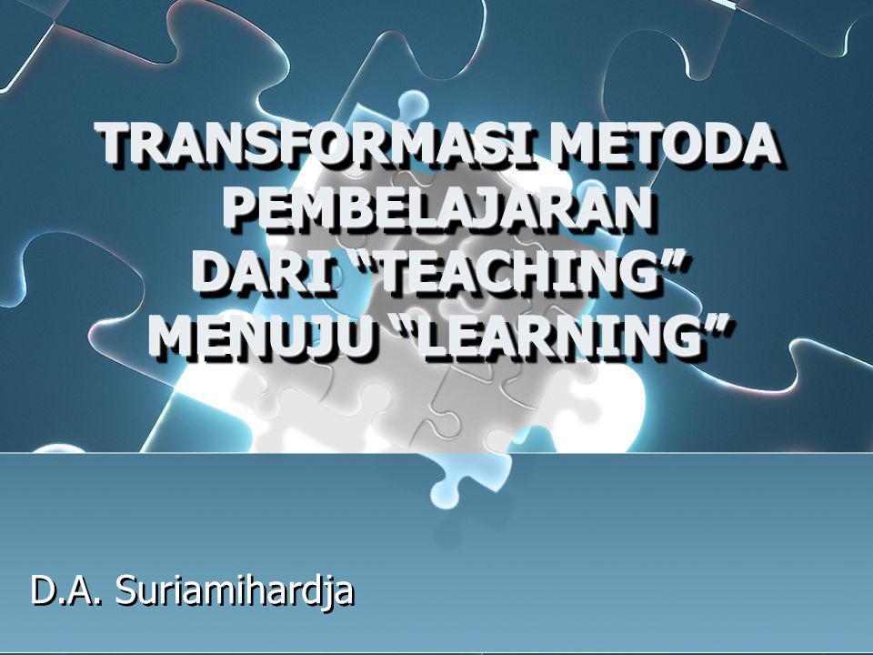"""TRANSFORMASI METODA PEMBELAJARAN DARI """"TEACHING"""" MENUJU """"LEARNING"""" D.A. Suriamihardja"""