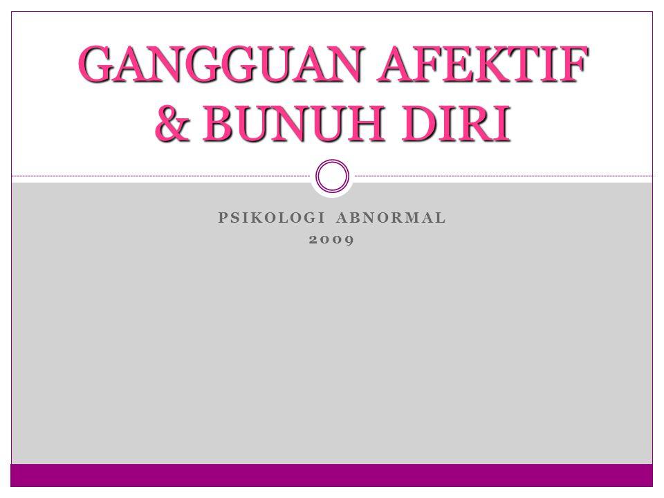 PSIKOLOGI ABNORMAL 2009 GANGGUAN AFEKTIF & BUNUH DIRI