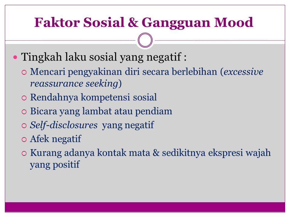 Tingkah laku sosial yang negatif :  Mencari pengyakinan diri secara berlebihan (excessive reassurance seeking)  Rendahnya kompetensi sosial  Bicara