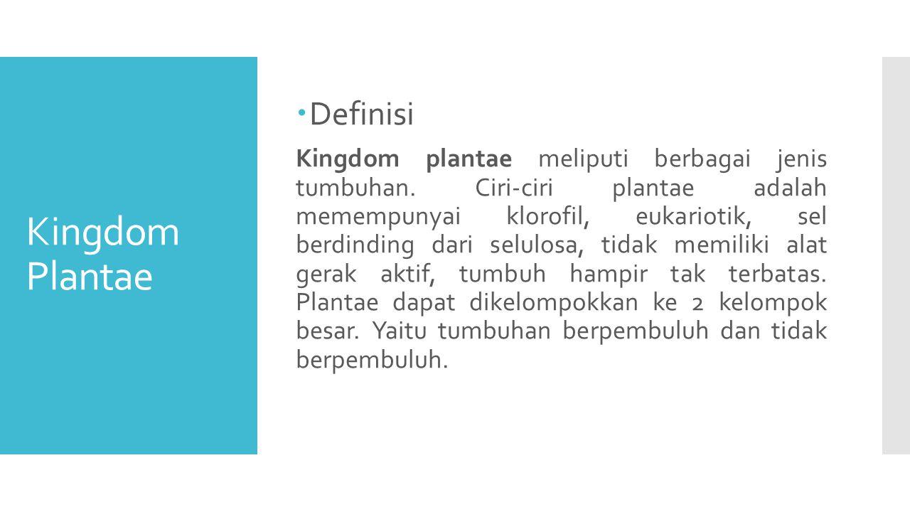 Kingdom Plantae  Definisi Kingdom plantae meliputi berbagai jenis tumbuhan.