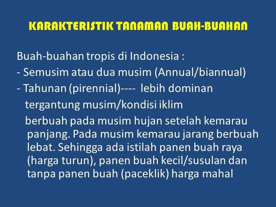 KARAKTERISTIK TANAMAN BUAH-BUAHAN Buah-buahan tropis di Indonesia : - Semusim atau dua musim (Annual/biannual) - Tahunan (pirennial)---- lebih dominan