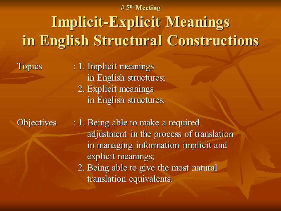 # 5 th Meeting Implicit-Explicit Meanings in English Structural Constructions Topics: 1.