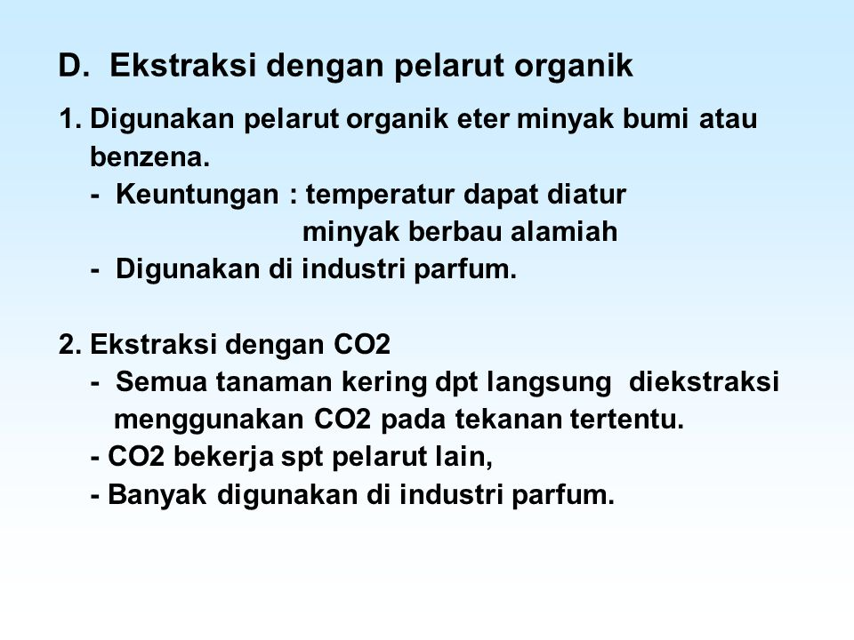 D. Ekstraksi dengan pelarut organik 1. Digunakan pelarut organik eter minyak bumi atau benzena. - Keuntungan : temperatur dapat diatur minyak berbau a