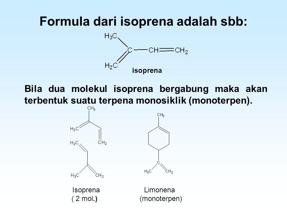 Formula dari isoprena adalah sbb: Bila dua molekul isoprena bergabung maka akan terbentuk suatu terpena monosiklik (monoterpen). isoprena Isoprena Lim