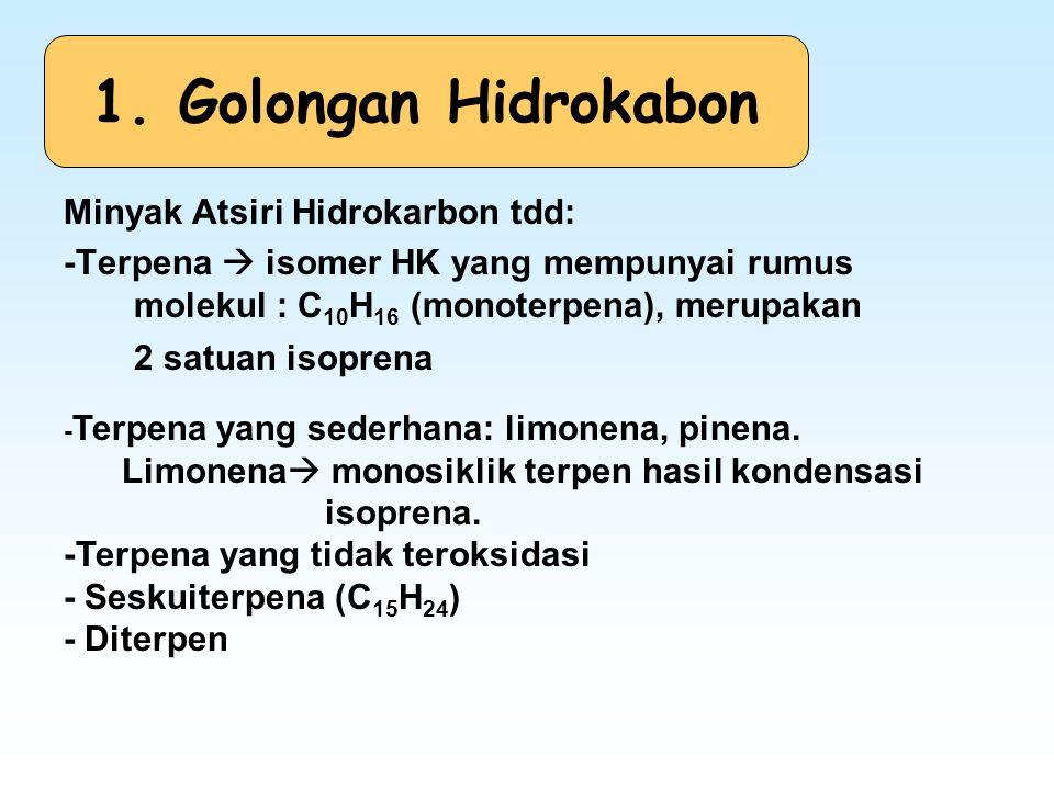 Minyak Atsiri Hidrokarbon tdd: -Terpena  isomer HK yang mempunyai rumus molekul : C 10 H 16 (monoterpena), merupakan 2 satuan isoprena 1. Golongan Hi