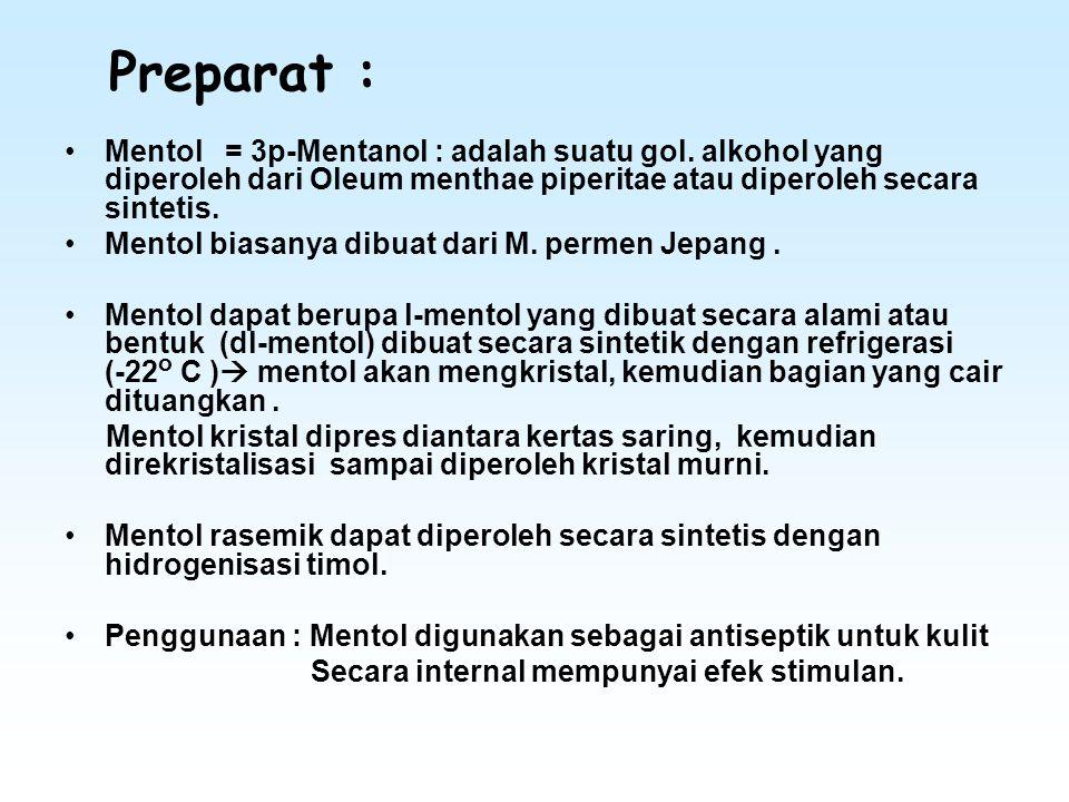 Preparat : Mentol = 3p-Mentanol : adalah suatu gol. alkohol yang diperoleh dari Oleum menthae piperitae atau diperoleh secara sintetis. Mentol biasany