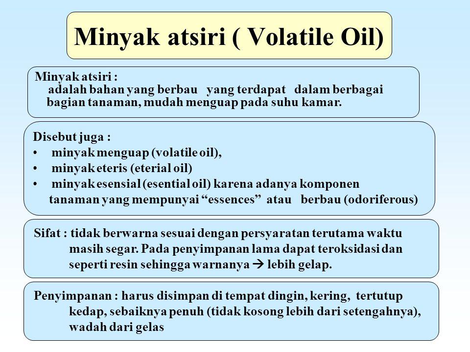  Minyak atsiri ( Volatile Oil) Minyak atsiri : adalah bahan yang berbau yang terdapat dalam berbagai bagian tanaman, mudah menguap pada suhu kamar. D