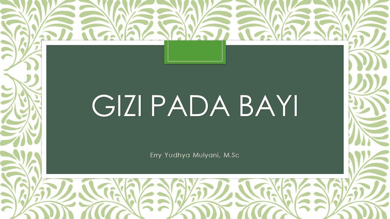 GIZI PADA BAYI Erry Yudhya Mulyani, M.Sc