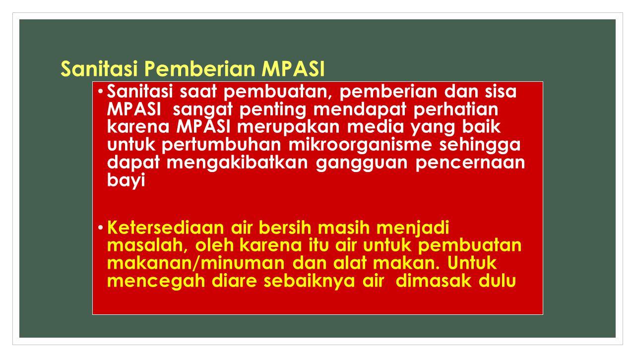 Sanitasi Pemberian MPASI Sanitasi saat pembuatan, pemberian dan sisa MPASI sangat penting mendapat perhatian karena MPASI merupakan media yang baik un