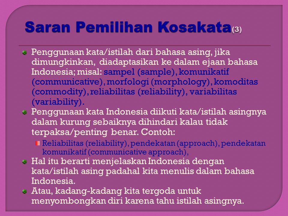 Penggunaan kata/istilah dari bahasa asing, jika dimungkinkan, diadaptasikan ke dalam ejaan bahasa Indonesia; misal: sampel (sample), komunikatif (comm