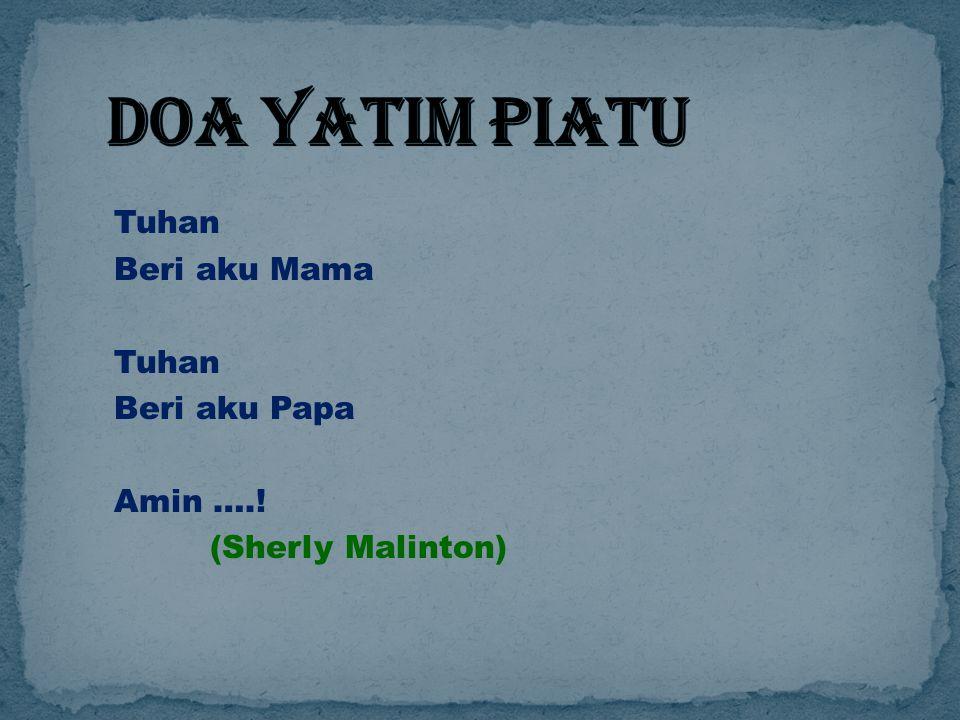 Tuhan Beri aku Mama Tuhan Beri aku Papa Amin ….! (Sherly Malinton)