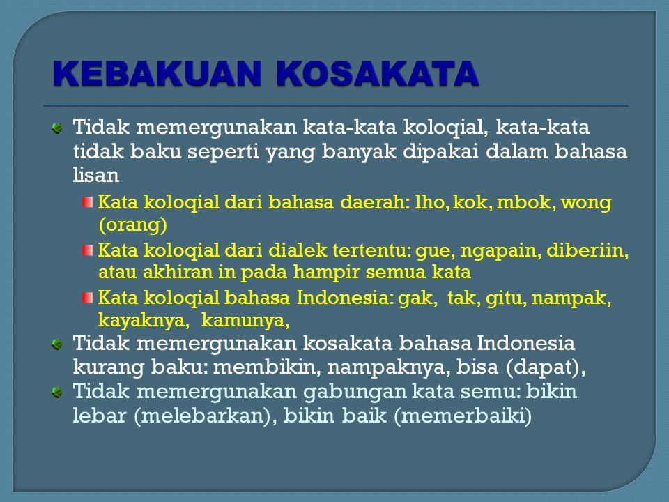 Tidak memergunakan kata-kata koloqial, kata-kata tidak baku seperti yang banyak dipakai dalam bahasa lisan Kata koloqial dari bahasa daerah: lho, kok,