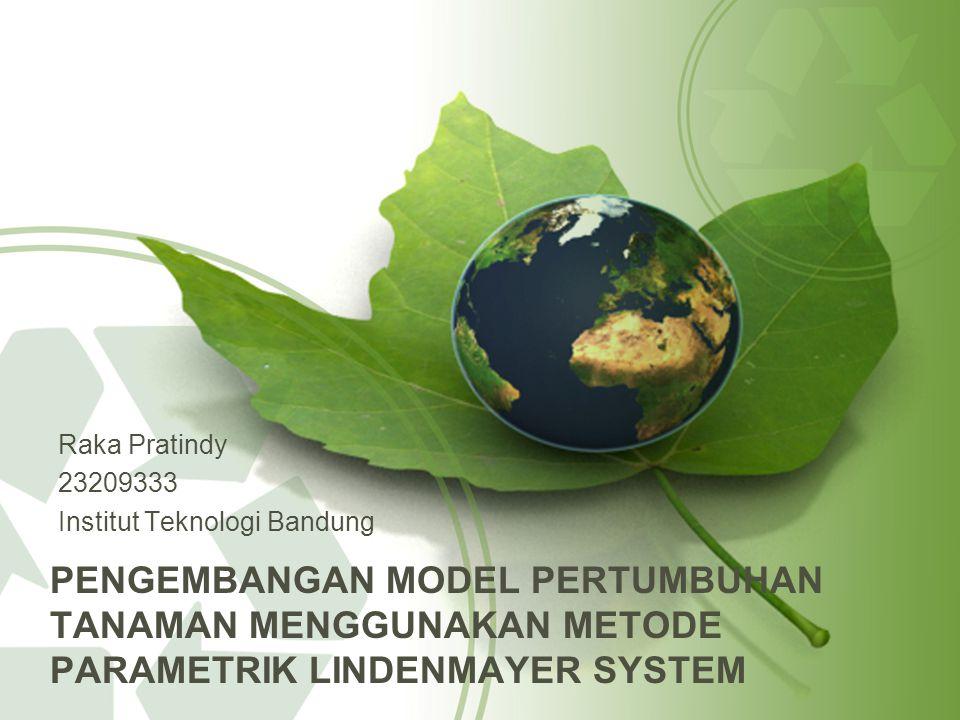 PENGEMBANGAN MODEL PERTUMBUHAN TANAMAN MENGGUNAKAN METODE PARAMETRIK LINDENMAYER SYSTEM Raka Pratindy 23209333 Institut Teknologi Bandung