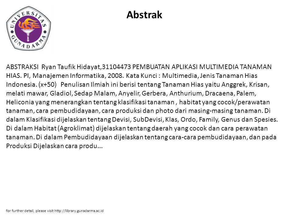 Abstrak ABSTRAKSI Ryan Taufik Hidayat,31104473 PEMBUATAN APLIKASI MULTIMEDIA TANAMAN HIAS. PI, Manajemen Informatika, 2008. Kata Kunci : Multimedia, J