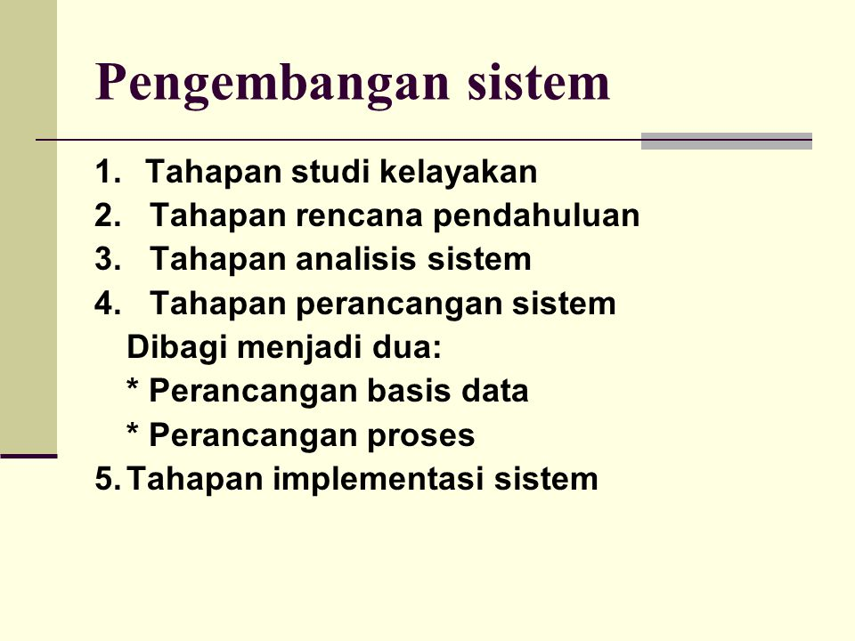 1. Tahapan studi kelayakan 2. Tahapan rencana pendahuluan 3. Tahapan analisis sistem 4. Tahapan perancangan sistem Dibagi menjadi dua: * Perancangan b