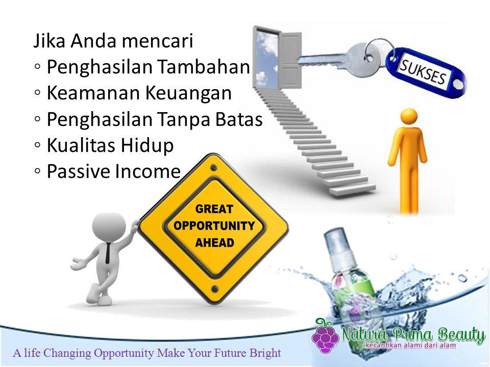 t A life Changing Opportunity Make Your Future Bright Jika Anda mencari ◦ Penghasilan Tambahan ◦ Keamanan Keuangan ◦ Penghasilan Tanpa Batas ◦ Kualitas Hidup ◦ Passive Income