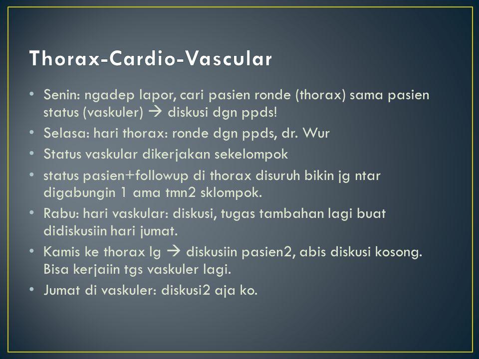 Senin: ngadep lapor, cari pasien ronde (thorax) sama pasien status (vaskuler)  diskusi dgn ppds! Selasa: hari thorax: ronde dgn ppds, dr. Wur Status