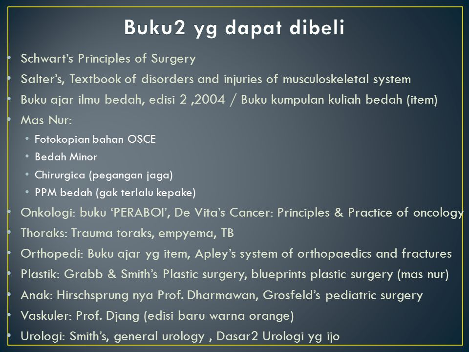 Schwart's Principles of Surgery Salter's, Textbook of disorders and injuries of musculoskeletal system Buku ajar ilmu bedah, edisi 2,2004 / Buku kumpu