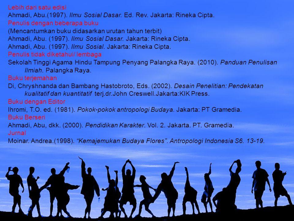 Lebih dari satu edisi Ahmadi, Abu.(1997). Ilmu Sosial Dasar. Ed. Rev. Jakarta: Rineka Cipta. Penulis dengan beberapa buku (Mencantumkan buku didasarka