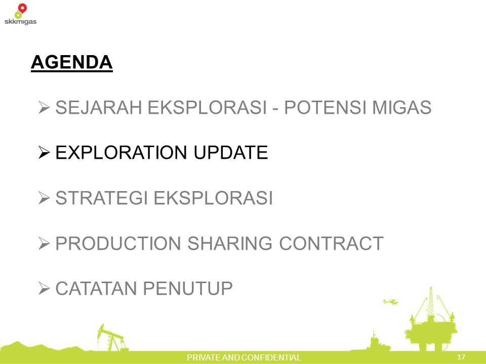 17 PRIVATE AND CONFIDENTIAL AGENDA  SEJARAH EKSPLORASI - POTENSI MIGAS  EXPLORATION UPDATE  STRATEGI EKSPLORASI  PRODUCTION SHARING CONTRACT  CATATAN PENUTUP