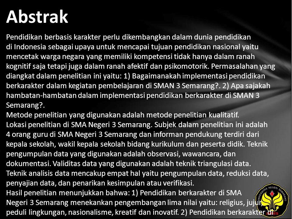 Abstrak Pendidikan berbasis karakter perlu dikembangkan dalam dunia pendidikan di Indonesia sebagai upaya untuk mencapai tujuan pendidikan nasional yaitu mencetak warga negara yang memiliki kompetensi tidak hanya dalam ranah kognitif saja tetapi juga dalam ranah afektif dan psikomotorik.