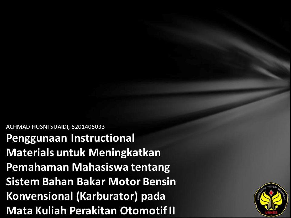 ACHMAD HUSNI SUAIDI, 5201405033 Penggunaan Instructional Materials untuk Meningkatkan Pemahaman Mahasiswa tentang Sistem Bahan Bakar Motor Bensin Konvensional (Karburator) pada Mata Kuliah Perakitan Otomotif II Jurusan Teknik Mesin Universitas Negeri Semarang