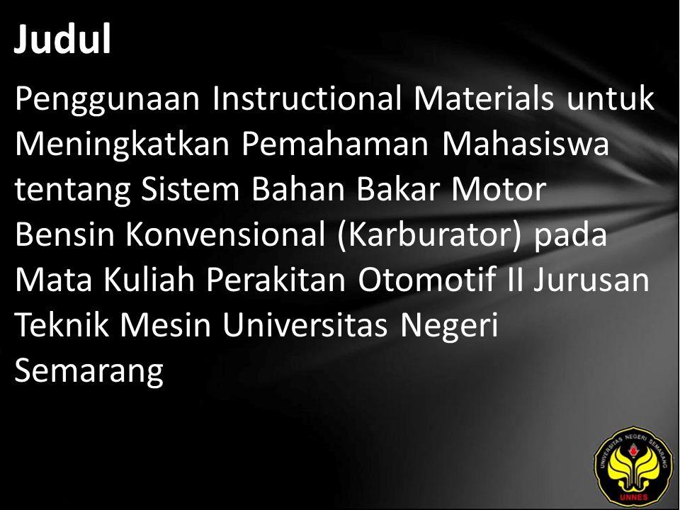 Judul Penggunaan Instructional Materials untuk Meningkatkan Pemahaman Mahasiswa tentang Sistem Bahan Bakar Motor Bensin Konvensional (Karburator) pada Mata Kuliah Perakitan Otomotif II Jurusan Teknik Mesin Universitas Negeri Semarang