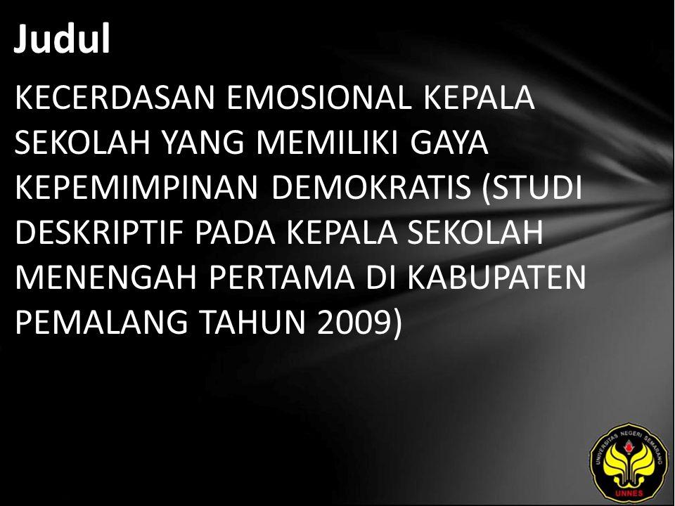 Judul KECERDASAN EMOSIONAL KEPALA SEKOLAH YANG MEMILIKI GAYA KEPEMIMPINAN DEMOKRATIS (STUDI DESKRIPTIF PADA KEPALA SEKOLAH MENENGAH PERTAMA DI KABUPATEN PEMALANG TAHUN 2009)