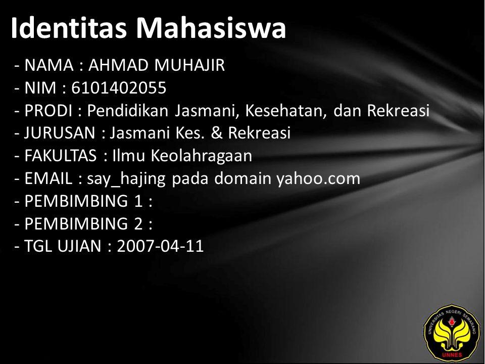 Identitas Mahasiswa - NAMA : AHMAD MUHAJIR - NIM : 6101402055 - PRODI : Pendidikan Jasmani, Kesehatan, dan Rekreasi - JURUSAN : Jasmani Kes.