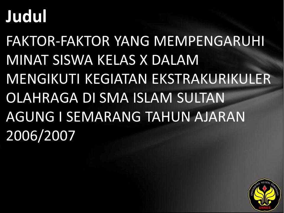 Judul FAKTOR-FAKTOR YANG MEMPENGARUHI MINAT SISWA KELAS X DALAM MENGIKUTI KEGIATAN EKSTRAKURIKULER OLAHRAGA DI SMA ISLAM SULTAN AGUNG I SEMARANG TAHUN AJARAN 2006/2007