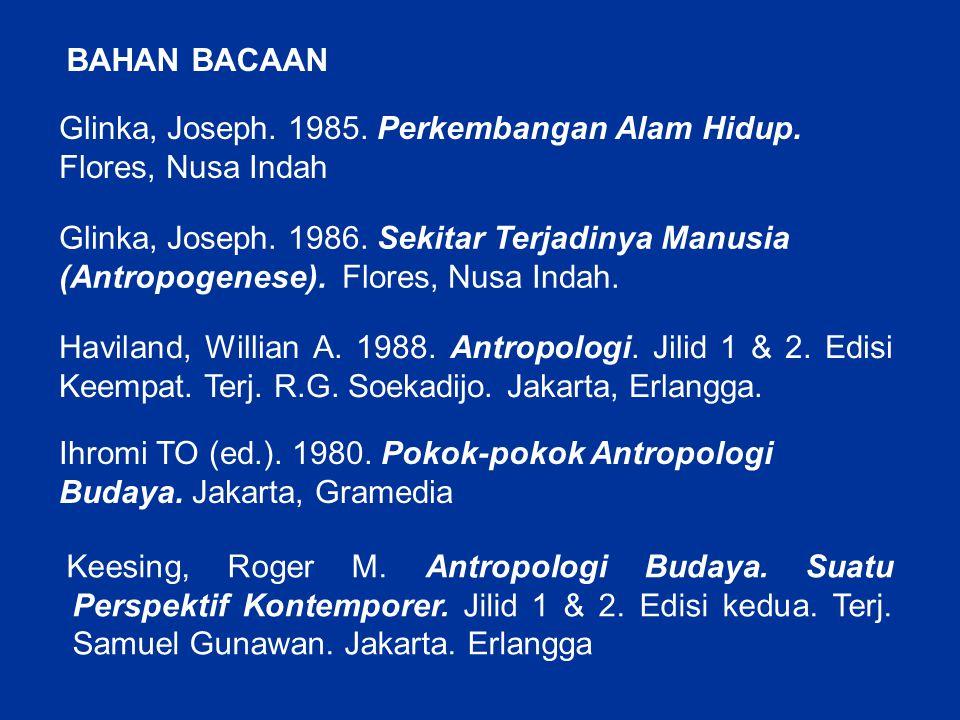 BAHAN BACAAN Glinka, Joseph. 1985. Perkembangan Alam Hidup. Flores, Nusa Indah Glinka, Joseph. 1986. Sekitar Terjadinya Manusia (Antropogenese). Flore
