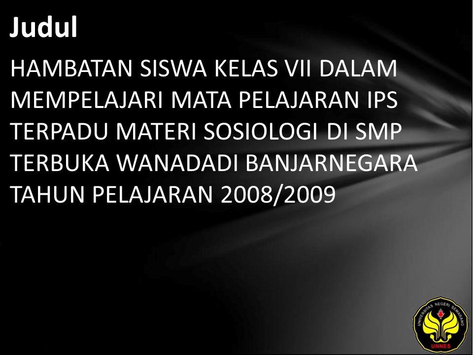 Judul HAMBATAN SISWA KELAS VII DALAM MEMPELAJARI MATA PELAJARAN IPS TERPADU MATERI SOSIOLOGI DI SMP TERBUKA WANADADI BANJARNEGARA TAHUN PELAJARAN 2008/2009
