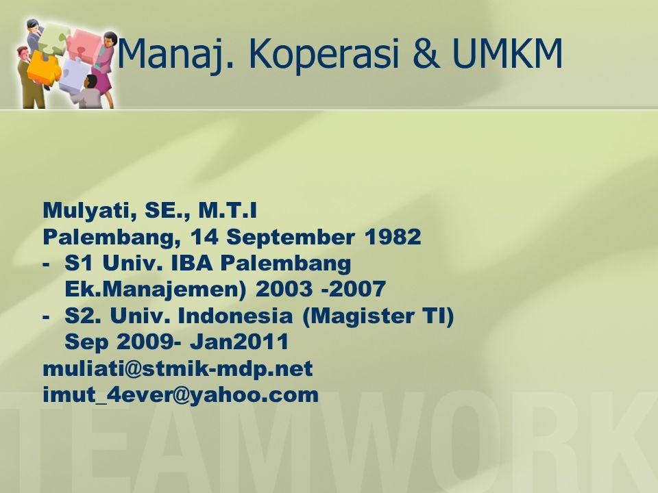 Manaj. Koperasi & UMKM Mulyati, SE., M.T.I Palembang, 14 September 1982 - S1 Univ. IBA Palembang Ek.Manajemen) 2003 -2007 - S2. Univ. Indonesia (Magis