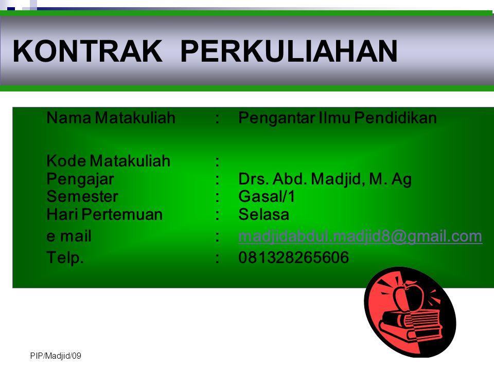 PIP/Madjid/09 Nama Matakuliah: Pengantar Ilmu Pendidikan Kode Matakuliah: Pengajar: Drs.
