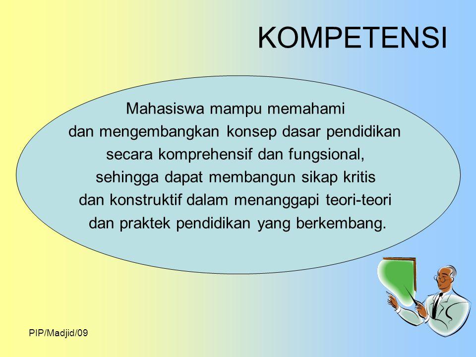PIP/Madjid/09 DESKRIPSI SINGKAT Mata kuliah ini membahas tentang dasar- dasar pendidikan yang meliputi; hakikat manusia dan pengembangannya, unsur-unsur pendidikan, landasan dan asas- asas pendidikan, lingkungan pendidikan, aliran-aliran pendidikan, pendidikan dan perubahan sosial, permasalahan pendidikan, sistem pendidikan nasional, pendidikan dan pembangunan, Pendidikan Agama di Indonesia, dan pendidikan multikultural.