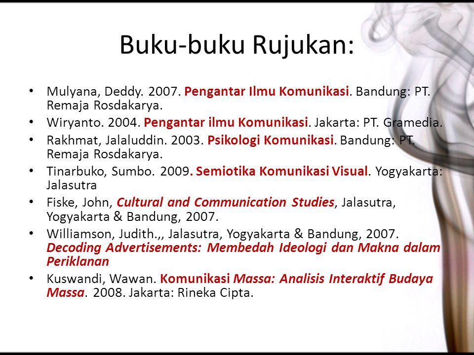 Buku-buku Rujukan: Mulyana, Deddy. 2007. Pengantar Ilmu Komunikasi. Bandung: PT. Remaja Rosdakarya. Wiryanto. 2004. Pengantar ilmu Komunikasi. Jakarta