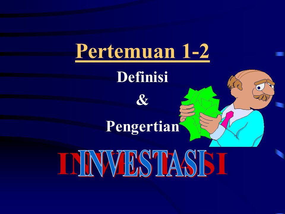 Pertemuan 1-2 Definisi & Pengertian INVESTASI