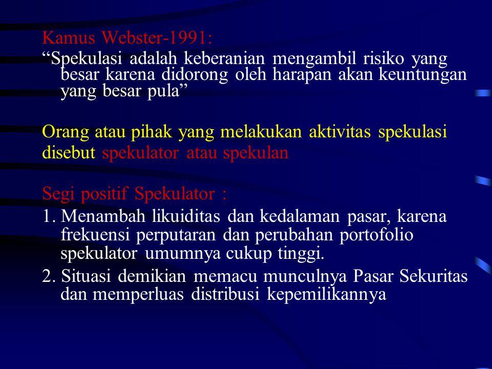 """Kamus Webster-1991: """"Spekulasi adalah keberanian mengambil risiko yang besar karena didorong oleh harapan akan keuntungan yang besar pula"""" Orang atau"""