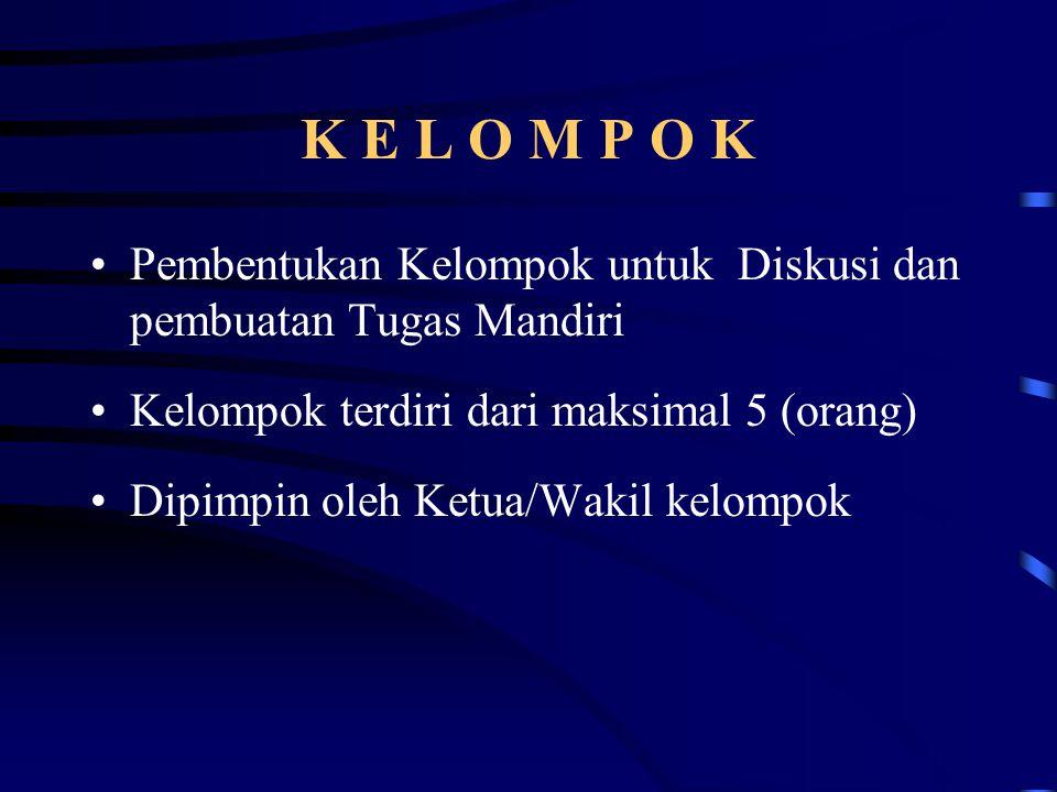 K E L O M P O K Pembentukan Kelompok untuk Diskusi dan pembuatan Tugas Mandiri Kelompok terdiri dari maksimal 5 (orang) Dipimpin oleh Ketua/Wakil kelo