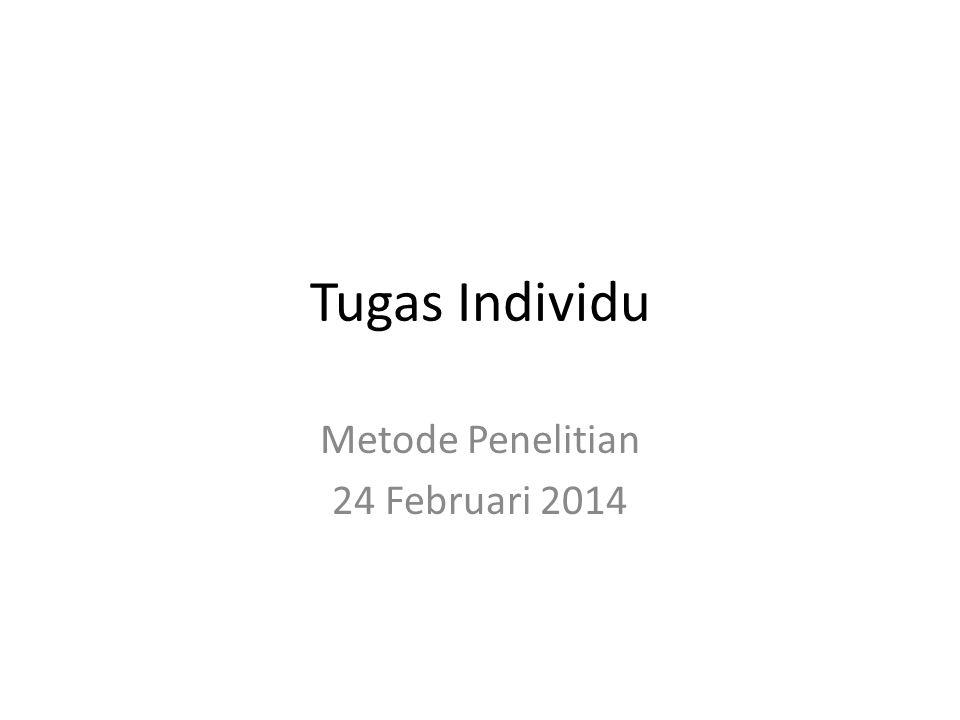 Tugas Individu Metode Penelitian 24 Februari 2014