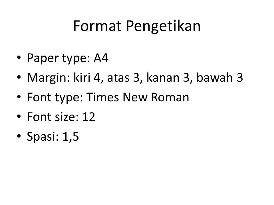 Format Pengetikan Paper type: A4 Margin: kiri 4, atas 3, kanan 3, bawah 3 Font type: Times New Roman Font size: 12 Spasi: 1,5