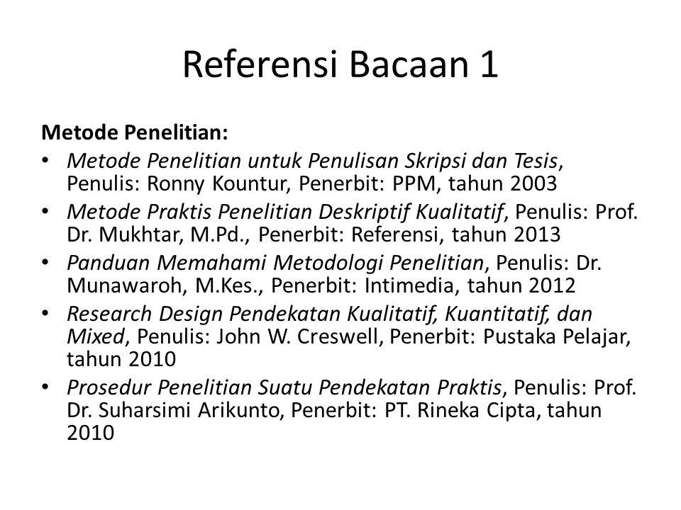 Referensi Bacaan 1 Metode Penelitian: Metode Penelitian untuk Penulisan Skripsi dan Tesis, Penulis: Ronny Kountur, Penerbit: PPM, tahun 2003 Metode Pr