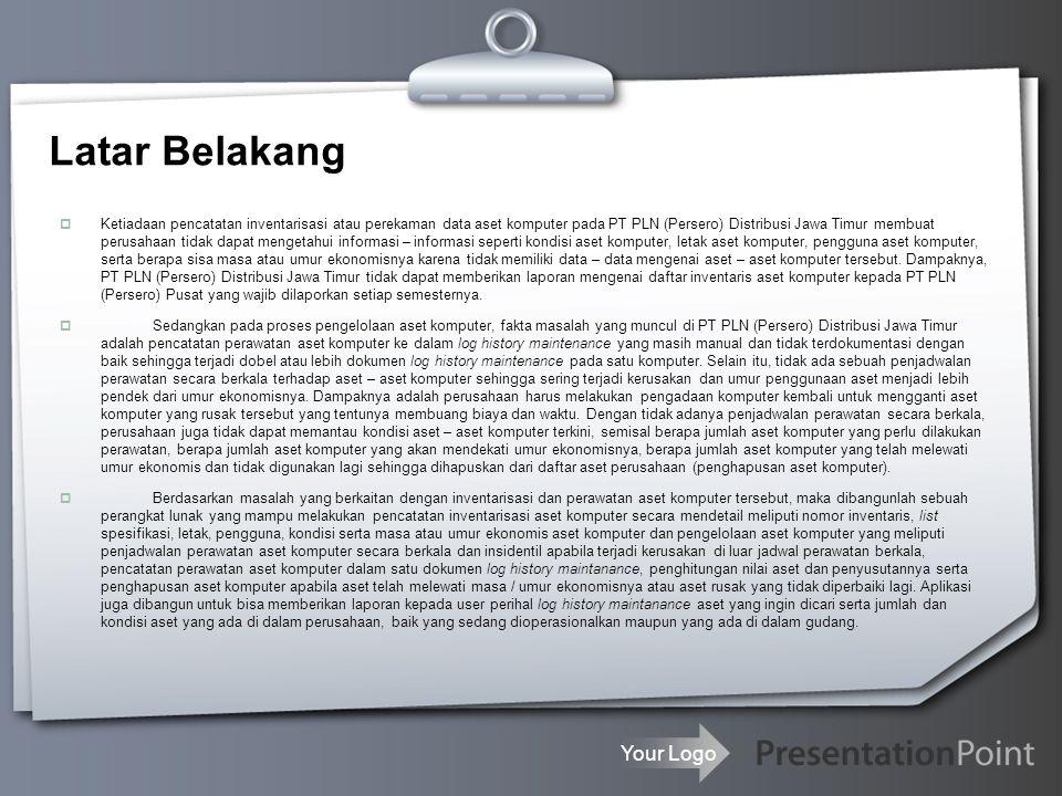 Your Logo Latar Belakang  Ketiadaan pencatatan inventarisasi atau perekaman data aset komputer pada PT PLN (Persero) Distribusi Jawa Timur membuat pe