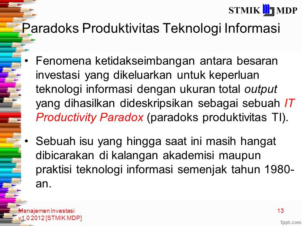 Paradoks Produktivitas Teknologi Informasi Fenomena ketidakseimbangan antara besaran investasi yang dikeluarkan untuk keperluan teknologi informasi de